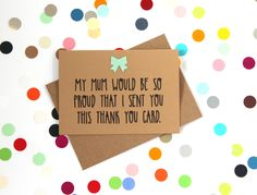 Funny Thank You card: My mum would be so proud that I sent you this thank you card. Handmade - pinned by pin4etsy.com