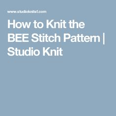 How to Knit the BEE Stitch Pattern | Studio Knit