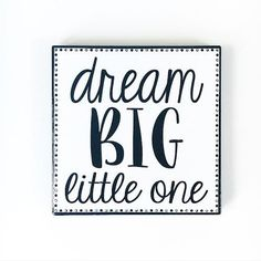 Dream Big Little One - nursery decor. Quote sign. Home decor. Inspirational quotes. Etsy shop. New baby. Baby girl.