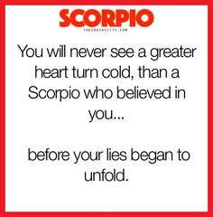 Scorpio Quote: You will never see a greater heart turn cold, than a Scorpio who believed in you.....
