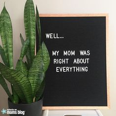 well... my mom was right about everything || mom quotes || mother's day