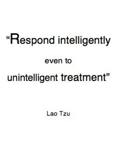 Great Advice Respond intelligently even to unintelligent treatment.Lao Tzu: Respond intelligently even to unintelligent treatment. Words Quotes, Me Quotes, Motivational Quotes, Inspirational Quotes, Sayings, Positive Quotes, Mommy Quotes, The Words, More Than Words