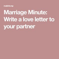 Marriage Minute: Write a love letter to your partner