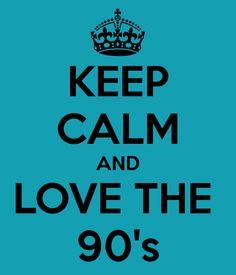 #keepcalmandlovethe90s