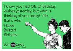 Belated birthday humor - - Belated birthday humor Funny's Verspäteter Geburtstagshumor Funny Belated Birthday Wishes, Funny Happy Birthday Meme, Happy Birthday Quotes, Birthday Messages, Funny Birthday Cards, Birthday Sayings, Birthday Greetings, Humor Birthday, Late Birthday Wishes