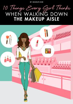10 Things Every Girl Thinks When Walking Down the Makeup Aisle