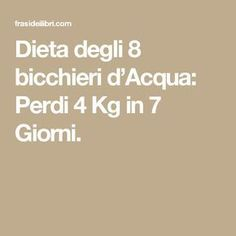 Dieta degli 8 bicchieri d'Acqua: Perdi 4 Kg in 7 Giorni.