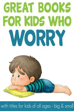Great books for helping children who struggle with big worries and anxiety. Includes a variety of book titles for kids of all ages.
