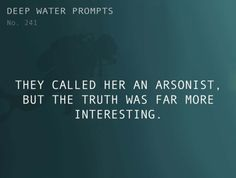 Odd Prompts for Odd Stories Text: They called her an arsonist, but the truth was far more interesting.