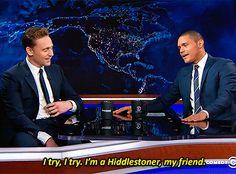 "TH: ""You've really done your homework"". Trevor: ""I try, I try. I'm a Hiddlestoner, my friend"". http://www.cc.com/video-clips/il3o8r/the-daily-show-with-trevor-noah-tom-hiddleston?xrs=synd_FBPAGE_20151015&linkId=17977707 Gif-set: http://maryxglz.tumblr.com/post/131247676897/jossisgod-nerdtasticsarcasm-hiddlesblog"