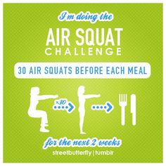 30 Squats Before Each Meal: * The proper activity done a few minutes before eating can encourage food calories to get shuttled into the muscle cells, before it has a chance to get stored as body fat.    * Increases insulin sensitivity and burns some extra calories.    Air squats are the best option out there for a quick workout before meals.