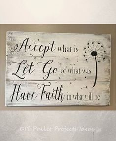 Quotes Sayings and Affirmations Accept what is let go of what was and have faith in what will be pallet sign wood signs accept what is sign home decor rustic decor rustic sign by ashleyw Pallet Crafts, Pallet Art, Pallet Signs, Pallet Ideas, Rustic Signs, Rustic Decor, Farmhouse Decor, Rustic Cake, Modern Farmhouse
