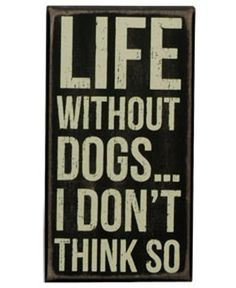 Life Without Cats . I Don& Think So Cat Box Sign Primitives by Kathy x Box Signs, Wall Signs, Dog Lover Gifts, Dog Lovers, Butterfly Wall Decor, Life Kitchen, Kitchen Prints, Dog Quotes, Wood Print