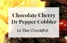 Chocolate Cherry Dr. Pepper Cobbler in the Crockpot |LIFE SHOULD COST LESS