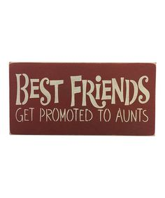 Look what I found on #zulily! Barn 'Best Friends Get Promoted to Aunts' Wall Sign #zulilyfinds