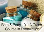 Bath and Body 101: Crash Course in Cosmetic Formulation