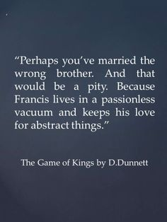 Lymond, the lover. Quote from The Game of Kings by Dorothy Dunnett.