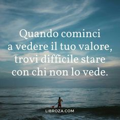 *************When you start seeing your value you find it hard to be with those who don't see it. Words Quotes, Me Quotes, Motivational Quotes, Inspirational Quotes, General Quotes, Italian Quotes, Quotes About Everything, True Words, Positive Thoughts