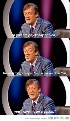 God, I love Stephen Fry. If you are bullied…
