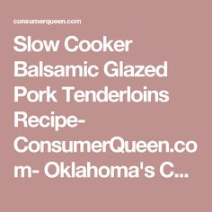 Slow Cooker Balsamic Glazed Pork Tenderloins Recipe- ConsumerQueen.com- Oklahoma's Coupon Queen