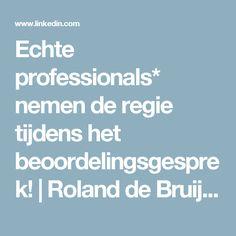 Echte professionals*  nemen de regie tijdens het beoordelingsgesprek! | Roland de Bruijn@ | Pulse | LinkedIn