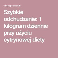 Szybkie odchudzanie: 1 kilogram dziennie przy użyciu cytrynowej diety Healthy Eating Tips, Healthy Drinks, Healthy Recipes, Health Diet, Health Fitness, Herbal Medicine, Natural Oils, Herbal Remedies, Herbalism