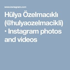 Hülya Özelmacıklı (@hulyaozelmacikli) • Instagram photos and videos