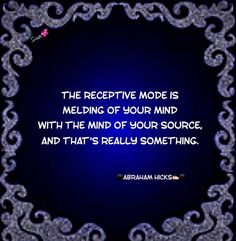 Abraham Hicks - Receptive mode: melding of your mind with the mind of Source. Epic Quotes, Life Quotes, Positive Life, Positive Things, Abraham Hicks Quotes, Kingdom Of Heaven, Empowering Quotes, Bible Verses Quotes, Positive Affirmations