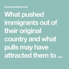 """What pushed immigrants out of their original country and what pulls may have attracted them to their new country?"""""""