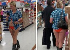 """""""NO PANTS?! WTF?! I AINT SHOPPIN HERE NO MORE! SINCE WHEN DID WALMART START GETTIN ALL 'HOITEY-TOITEY!"""""""