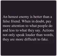 Actions are a lot more difficult to fake.