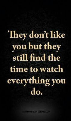Jealousy Quotes: They don't like you but they still find the time to watch everything you do. - Hall Of Quotes Jealousy Quotes, Wisdom Quotes, True Quotes, Motivational Quotes, Funny Quotes, Inspirational Quotes, Enemies Quotes, Quotes Quotes, Best Love Quotes