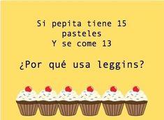 Si pepita tiene 15 pasteles y se come 13 ¿Por qué usa leggins? #ProblemaCapcioso jaja
