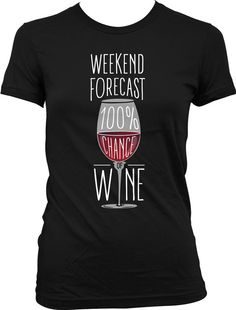 Funny Wine Shirt Funny Drinking T Shirt Weekend Forecase 100%