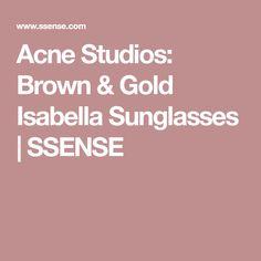 Acne Studios: Brown & Gold Isabella Sunglasses | SSENSE