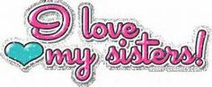 I love my sisters!  - Yahoo Image Search Results..