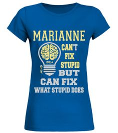 # MARIANNE CANNOT FIX STUPID BUT CAN FIX WHAT STUPID DOES .  MARIANNE CANNOT FIX STUPID BUT CAN FIX WHAT STUPID DOES  A GIFT FOR THE SPECIAL PERSON  It's a unique tshirt, with a special name!   HOW TO ORDER:  1. Select the style and color you want:  2. Click Reserve it now  3. Select size and quantity  4. Enter shipping and billing information  5. Done! Simple as that!  TIPS: Buy 2 or more to save shipping cost!   This is printable if you purchase only one piece. so dont worry, you will get…