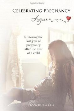 Celebrating Pregnancy Again: Restoring the lost joys of pregnancy after the loss of a child/Franchesca Cox