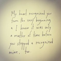 My heart recognized you from the very beginning & I knew it was only a matter of time before you stopped & recognized mine, too. by Brian Andreas