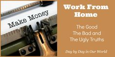 Make Money from Home: There are good, bad and ugly truths about working . Make Money From Home, How To Make Money, The Ugly Truth, Being Ugly, Truths, Good Things, Day, Tips, Advice