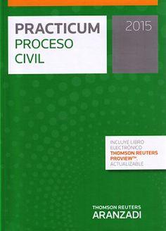 Practicum proceso civil 2015 / [edición preparada por Fernando Toribios Fuentes, Andrés A. Domínguez Luelmo, Abelardo Martín Ruiz]