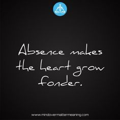 Proverb absence makes the heart grow fonder