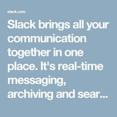 Slack brings all your communication together in one place. It's real-time messaging, archiving and search for modern teams.