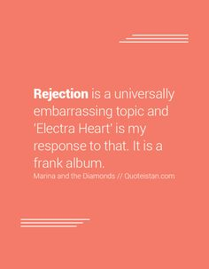 Rejection is a universally embarrassing topic and 'Electra Heart' is my response…