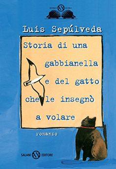 Storia di una gabbianella e del gatto che le insegnò a volare (Salani Ragazzi) eBook: Luis Sepúlveda, S. Mulazzani, Ilde Carmignani: Amazon.it: Kindle Store