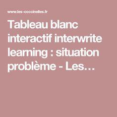 Tableau blanc interactif interwrite learning : situation problème - Les…