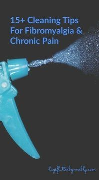 Days Flutterby - Fibromyalgia Blog. 15+ Cleaning Tips for Fibromyalgia & Chronic Pain. (scheduled via http://www.tailwindapp.com?utm_source=pinterest&utm_medium=twpin&utm_content=post126768407&utm_campaign=scheduler_attribution)