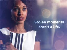 Stolen moments aren't a life | Scandal | Olivia Pope