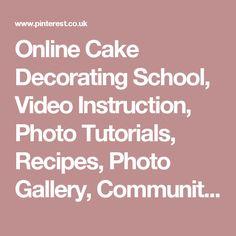 Online Cake Decorating School, Video Instruction, Photo Tutorials, Recipes, Photo Gallery, Community, Personal Advice, Celebrity Instructors Cake Decorating Videos, Baking Tips, Photo Tutorial, How To Make Cake, Advice, Celebrity, Tutorials, Community, Gallery