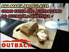 ▶ Ana Maria Brogui #124 - Como fazer o pão australiano do Outback + Manteiga - YouTube